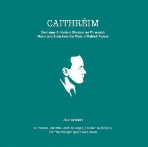 Caithréim - Ceol agus Amhráin ó Dhrámaí an Phiarsaigh